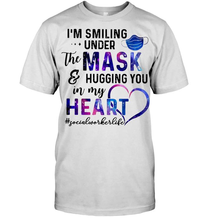 I'm Smiling Under Mask And Hugging You In My Heart Social Worker Life T Shirt - from btsshirts.info 1