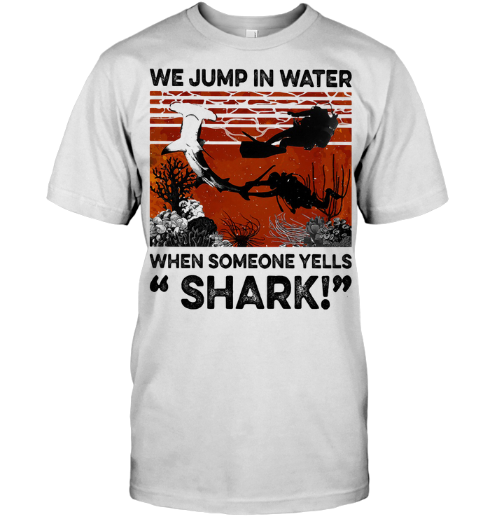 We Jump In Water When Someone Yells Shark Scuba Diving Vintage Retro T Shirt