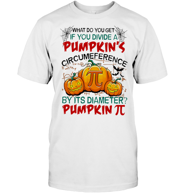 What Do You Get If You Divide A Pumpkin's Circumeference By It's Diameter Pumpkin Pi T Shirt