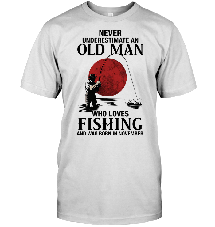 Never Underestimate An Old Man Who Loves Fishing And Was Born In November Blood Moon T Shirt Hoodie