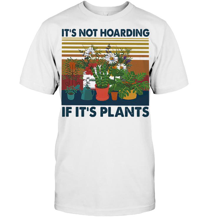 It's Not Hoarding If It's Plants Vintage Retro