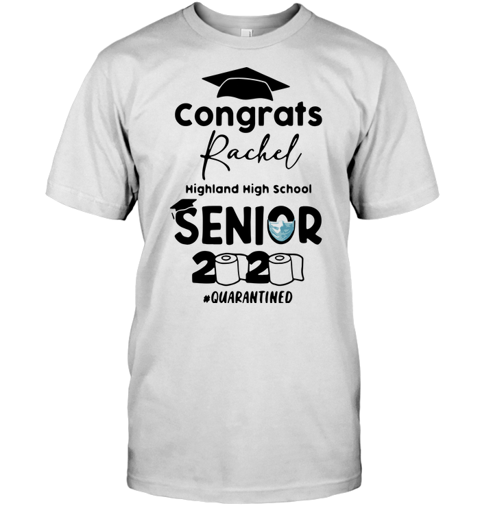 Congrats Rachel Highland High School Senior 2020 Quarantine T Shirt