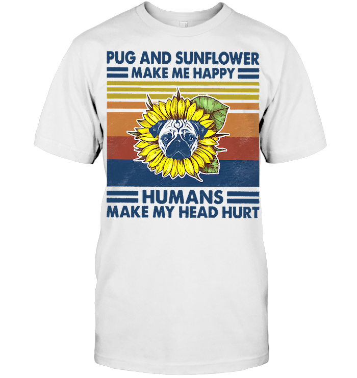 Sunflower And Pug Make Me Happy Humans Make My Head Hurt Vintage T Shirt