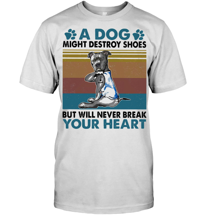 A Dog Might Destroy Shoes But Will Never Break Your Heart Pitbull Vintage Retro T Shirt