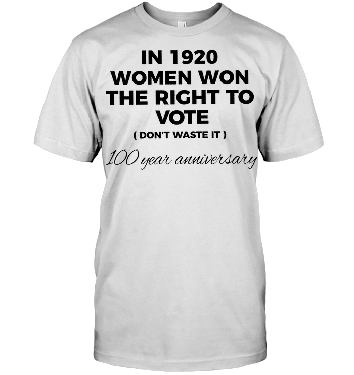 In 1920 Women Won The Right To Vote Dont Waste It T Shirt