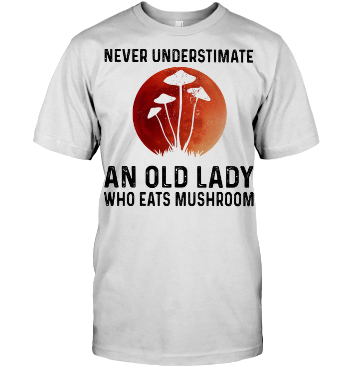 Never Underestimate An Old Lady Who Eats Mushroom Blood Moon T Shirt