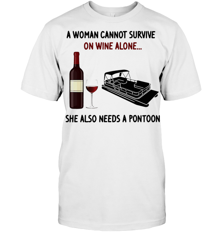 A Woman Cannot Survive On Wine Alone She Also Needs A Pontoon T Shirt Classic Men's T-shirt