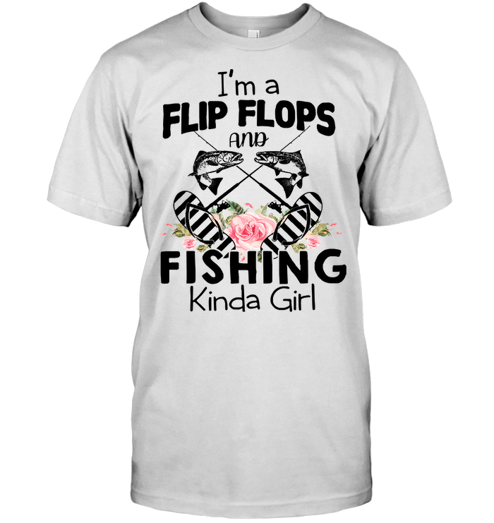 I'm A Flip Flops And Fishing Kinda Girl T Shirt Hoodie