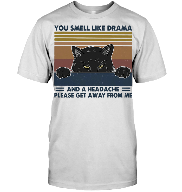 You Smell Like Drama And A Headache Please Get Away From Me Cat Vintage T Shirt