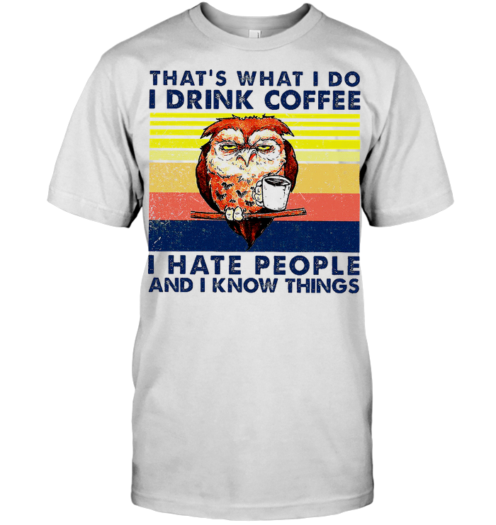 Owl That's What I Do I Drink Coffee I Hate People And I Know Things Vintage T Shirt