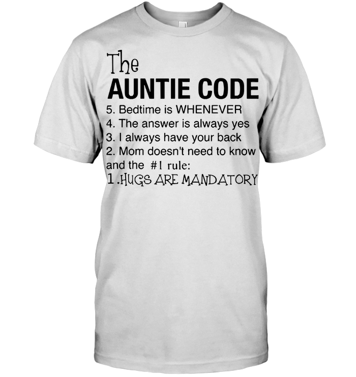 The Auntie Code Bedtime Is Whenever The Answer Is Always Yes I Always Have Your Back Mom Doesnt Need To Know T Shirt