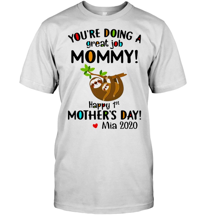 You'Re Doing A Great Job Mommy Happy 1St Mother'S Day Mia 2020 T Shirt