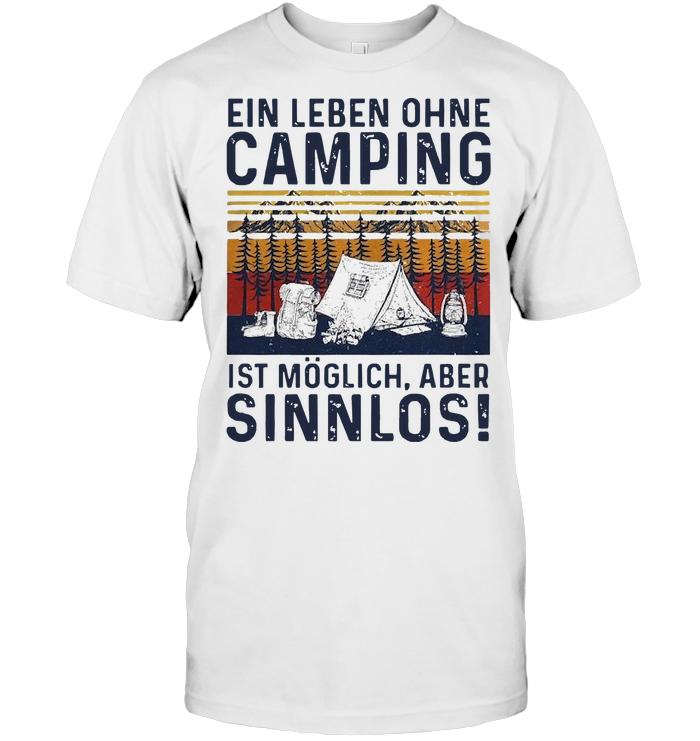 Ein Leben Ohne Camping Ist Moglich Aber Sinnlos Vintage T Shirt