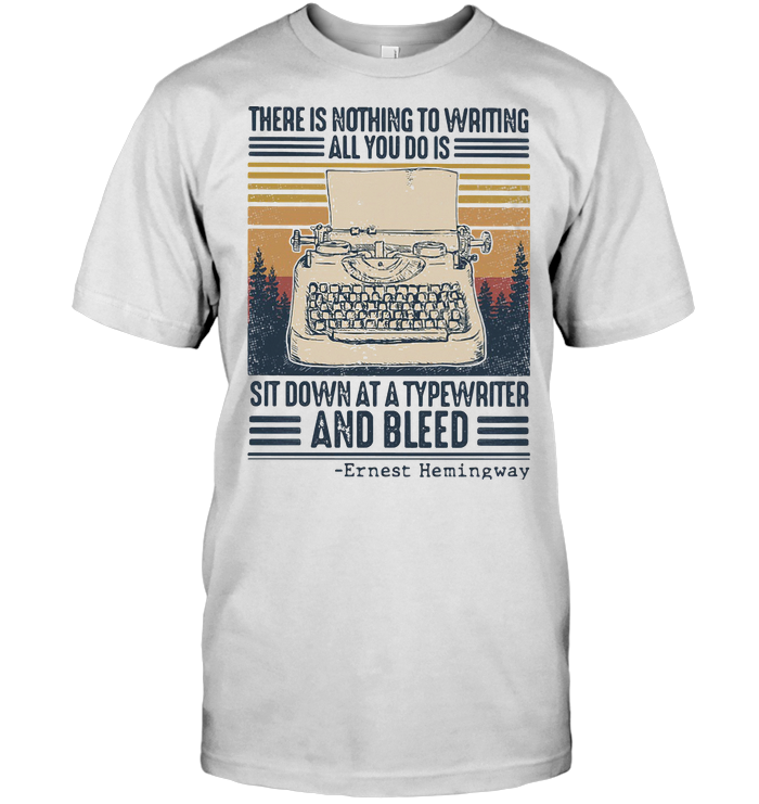 There Is Nothing To Writing All You Do Is Sit Down At A Typewriter And Bleed Vintage Retro T Shirt