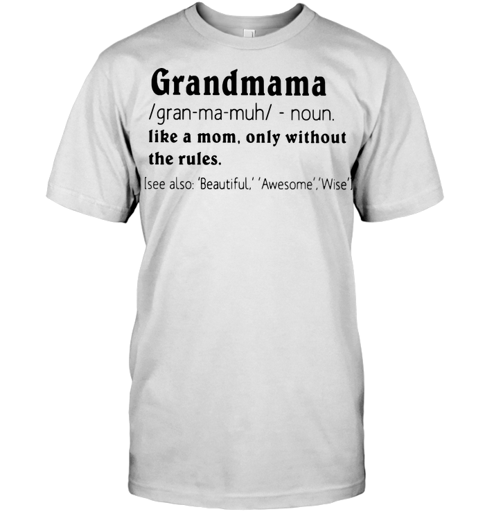 Grandmama Like A Mom Only Without The Rules See Also Beautiful Awesome Wise Classic Men's T-shirt