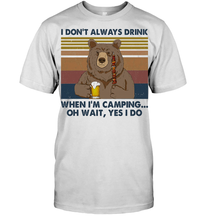 Bear I Don't Always Drink Beer When I'm Camping Oh Wait Yes I Do Vintage Retro