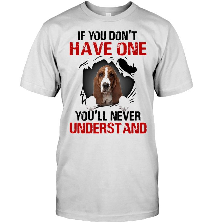 Basset Hound Inside If You Don't Have One You'll Never Understand T Shirt