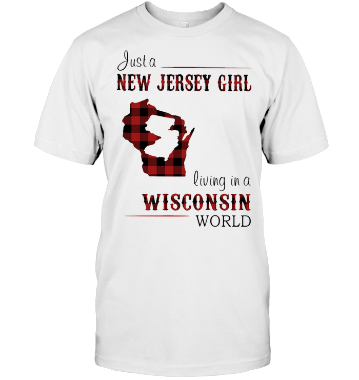 Just A New Jersey Girl Living In A Wisconsin World Map T Shirt