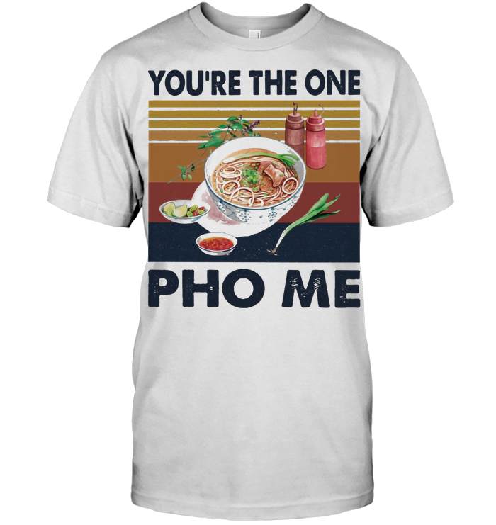 You're The One Pho Me Vietnamese Culture Vintage T Shirt Classic Women's T-shirt