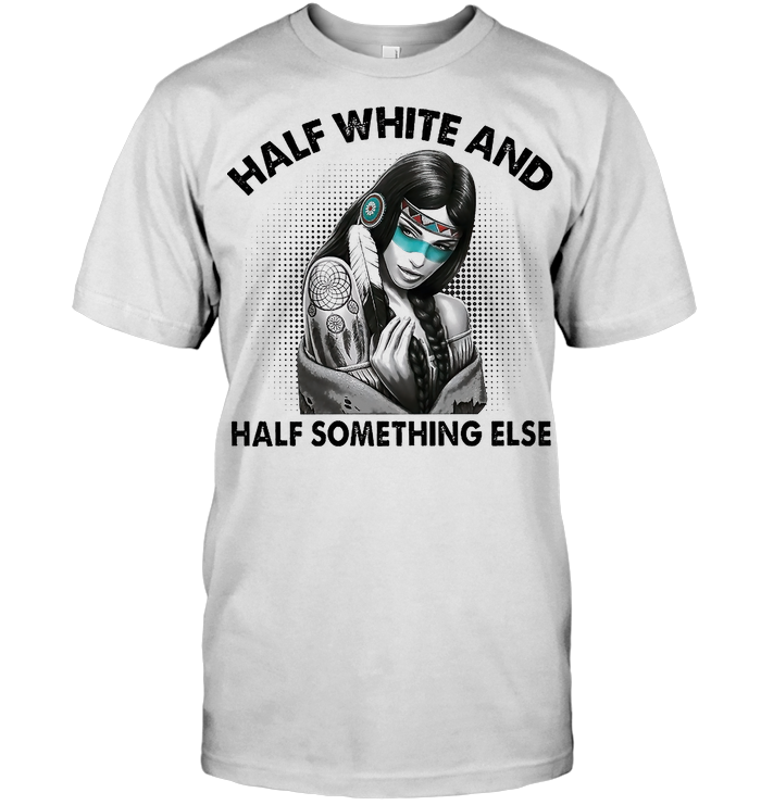 Native Half White And Half Something Else T Shirt - from teesam.info 1