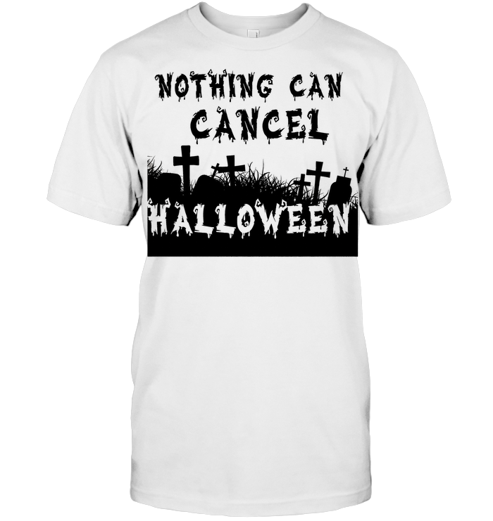 Nothing Can Cancel Halloween 2020 T Shirt