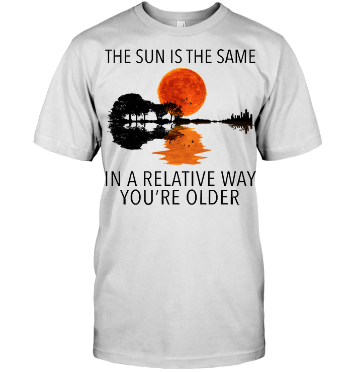 Guitar The Sun Is The Same In A Relative Way You're Older T Shirt