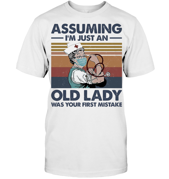 Nurse Strong Assuming I'm Just An Old Lady Was Your First Mistake Vintage T Shirt