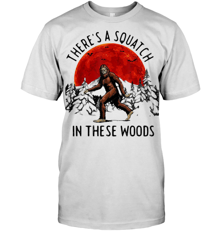 There's A Squatch In These Woods Bigfoot Blood Moon T Shirt