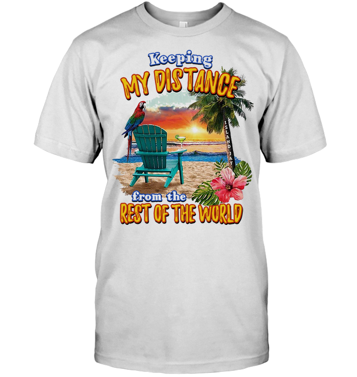 Keeping My Distance From The Rest Of The World T Shirt