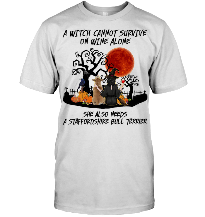 A Witch Cannot Survive On Wine Alone She Also Needs A Staffordshire Bull Terrier Blood Moon T Shirt
