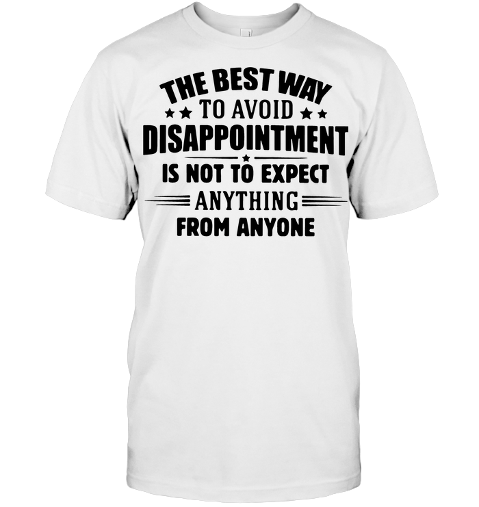 The Best Way To Avoid Disappointment Is Not To Expect Anything From Anyone Funny T Shirt From AllezyGo - from sugarandcotton.info 1
