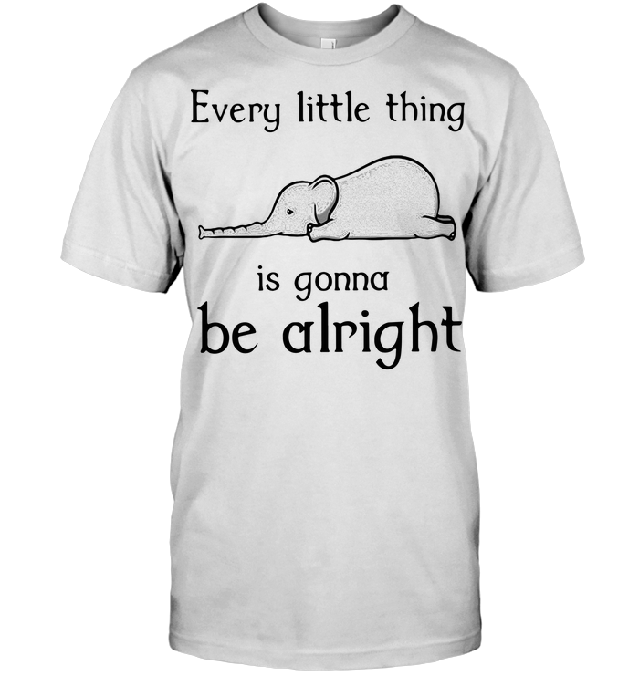 Elephant Every Little Thing Is Gonna Be Alright T Shirt