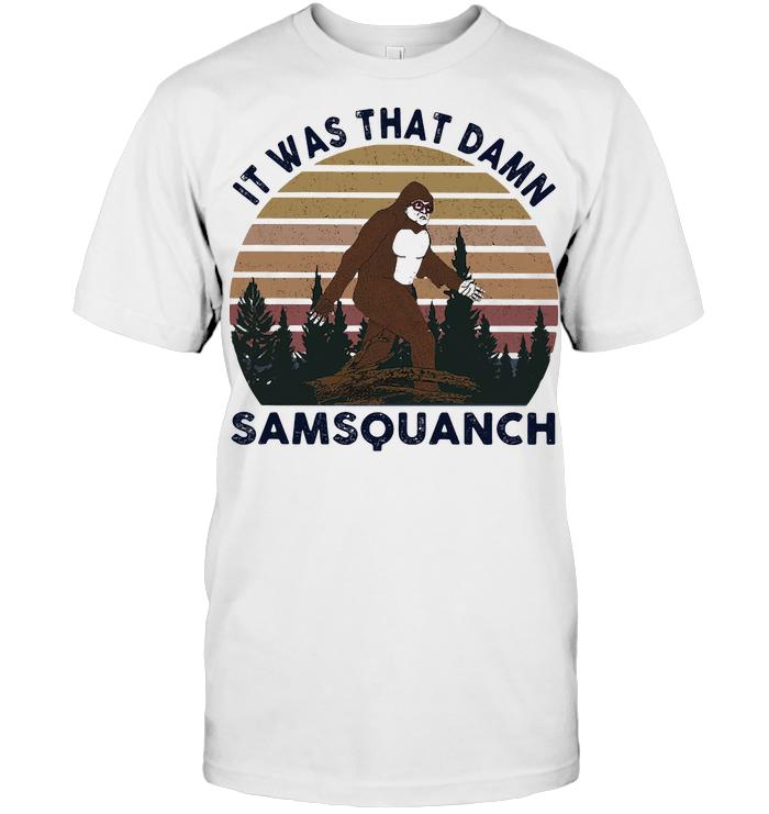 It Was That Damn Samsquanch Bigfoot Vintage Retro T Shirt