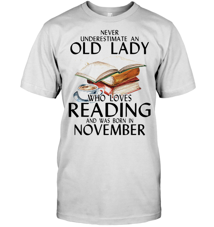 Never Underestimate An Old Lady Who Loves Reading And Was Born In November Classic Men's T-shirt