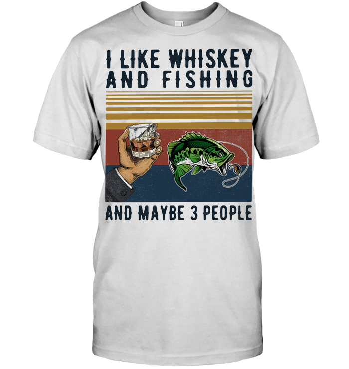 I Like Whiskey And Fishing And Maybe 3 People Vintage Retro T Shirt