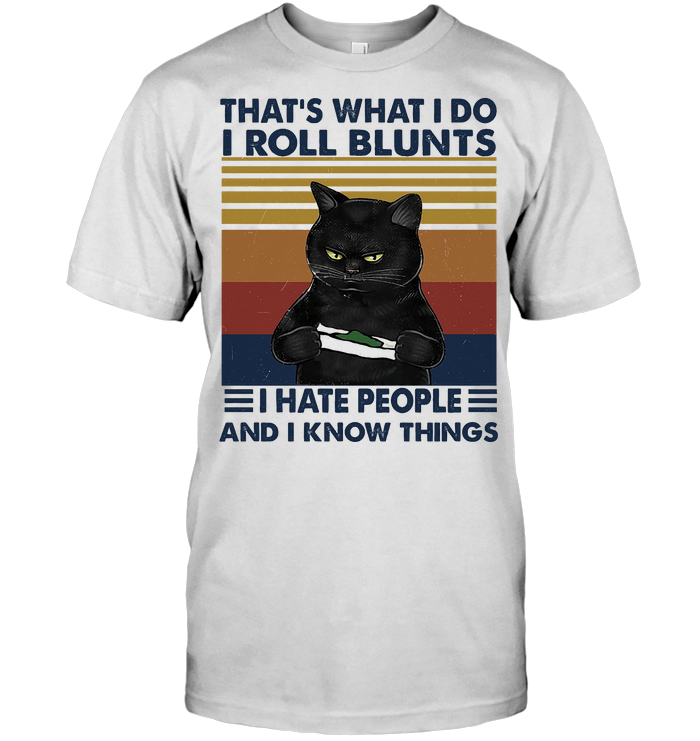 That's What I Do I Roll Blunts I Hate People And I Know Things Weed Cat Vinage T Shirt
