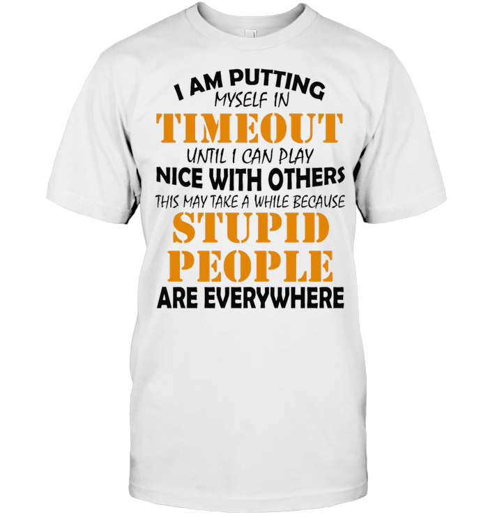 I Am Putting Myself In Timeout Until I Can Play Nice With Others Sarcasm Classic T Shirt Classic Men's T-shirt