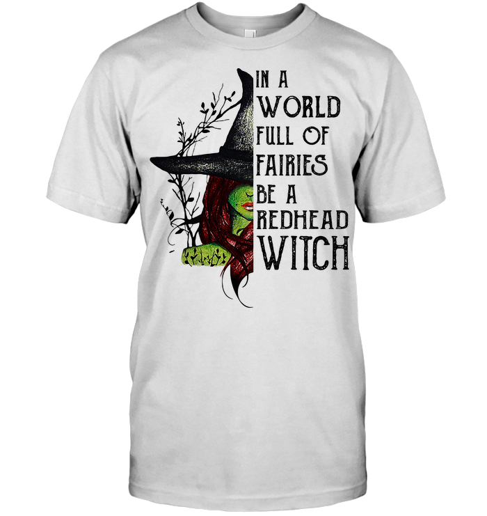 In A World Full Of Fairies Be A Rehead Witch Halloween T Shirt