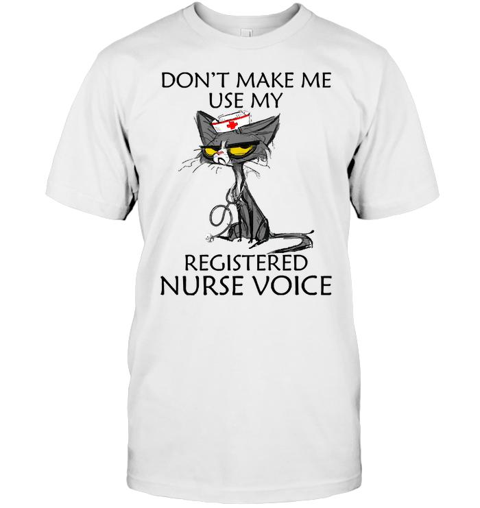 Cat Don't Make Me Use My Registered Nurse Voice T Shirt