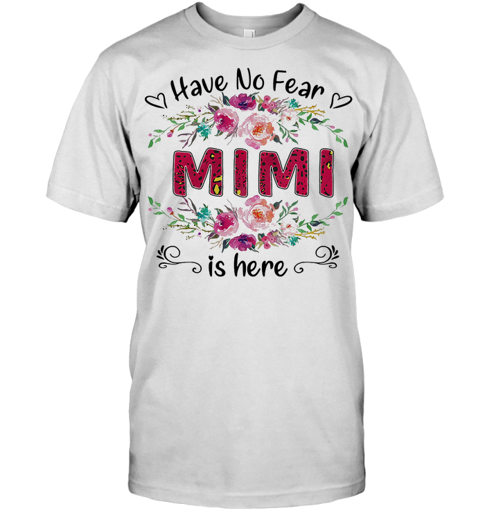 Have No Fear Mimi Is Here Flower T Shirt