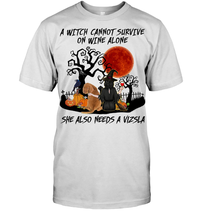 A Witch Cannot Survive On Wine Alone She Also Needs A Vizsla Blood Moon T Shirt