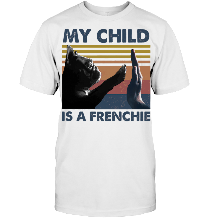 My Child Is A Frenchie Vintage T Shirt Hoodie