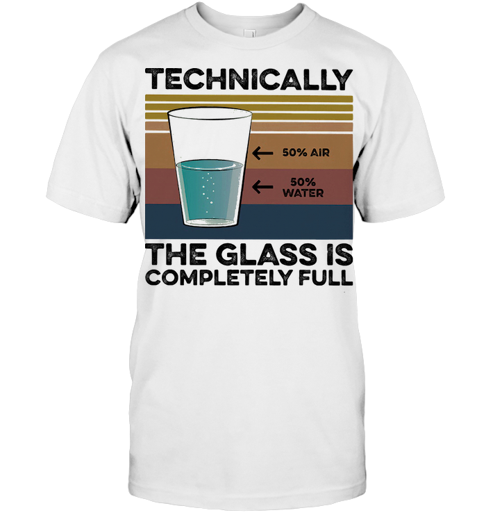 Technically The Glass Is Completely Full Vintage Retro T Shirt