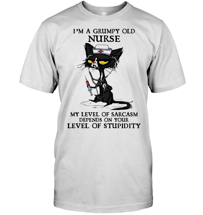 Black Cat I'm A Grumpy Old Nurse My Level Of Sarcasm Depends On Your Level Of Stupidity T Shirt