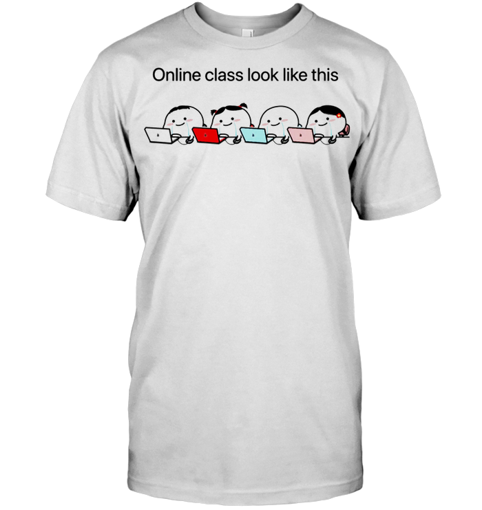 Online Class Look Like This T Shirt