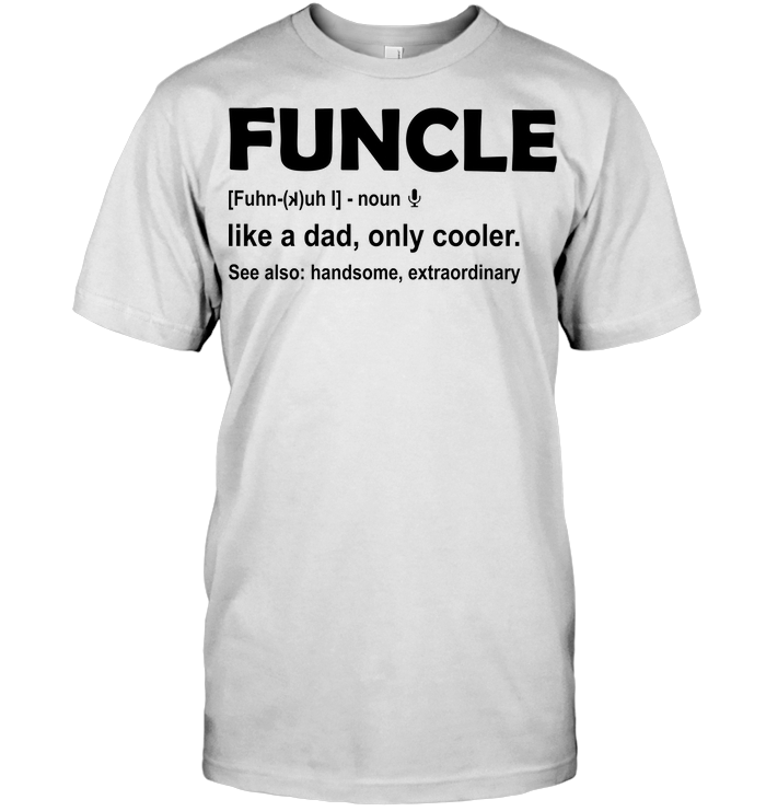 Funcle Like A Dad Only Cooler See Also Handsome Extraordinary T Shirt
