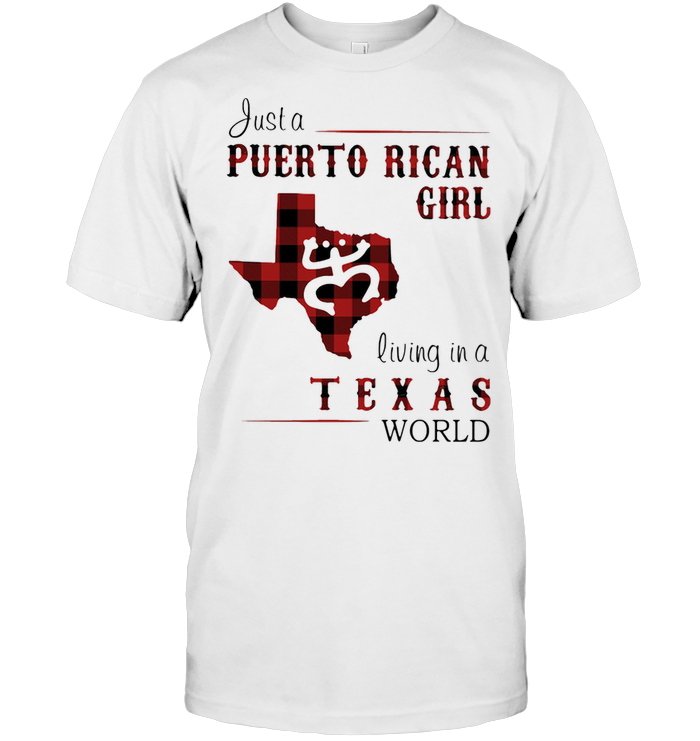 Just A Puerto Rican Girl Living In A Texas World T Shirt
