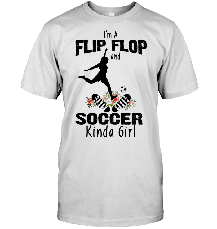 I'm A Flip Flop And Soccer Kind A Girl Flower T Shirt
