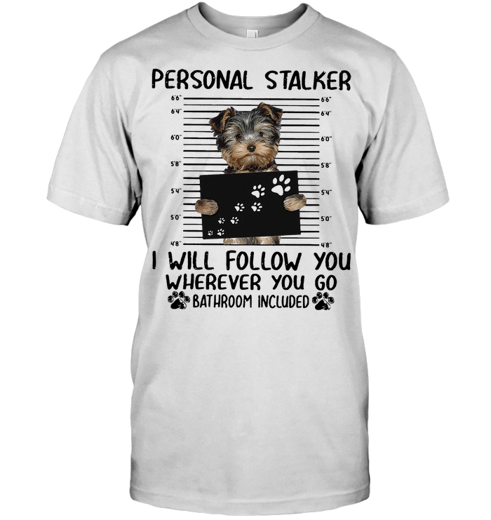 Dog Paw Mugshot Personal Stalker I Will Follow You Wherever You Go Bathroom Included T Shirt