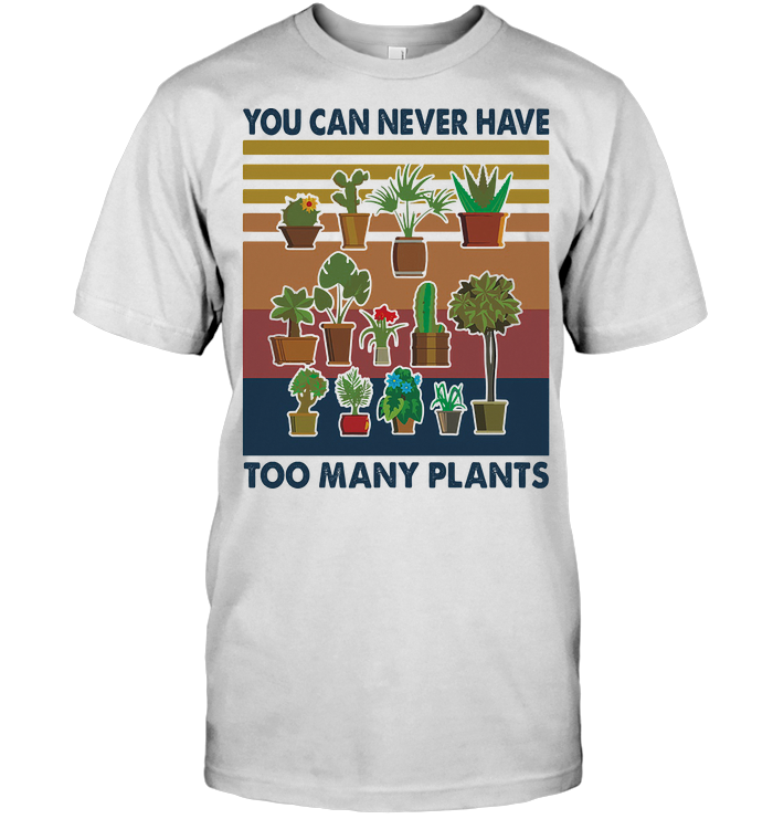 You Can Never Have Too Many Plants Gardening Vintage Retro T Shirt